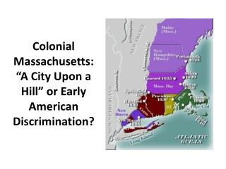 Colonial Massachusetts:  A City Upon a Hill  or Early American Discrimination