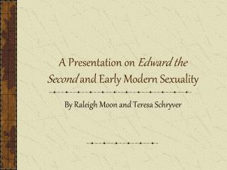 A Presentation on Edward the Second and Early Modern Sexuality