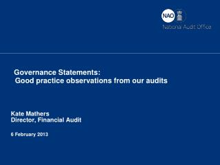 Governance Statements:    Good practice observations from our audits     Kate Mathers Director, Financial Audit  6 Febru