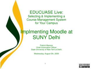 EDUCUASE Live: Selecting  Implementing a  Course Management System for Your Campus  Implmenting Moodle at SUNY Delhi  Pa