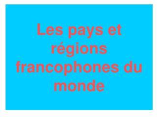 Les pays et r gions francophones du monde