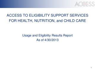 ACCESS TO ELIGIBILITY SUPPORT SERVICES  FOR HEALTH, NUTRITION, and CHILD CARE   Usage and Eligibility Results Report As