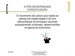 A P S-MODERNIDADE CONCEITUA  O:  O movimento da cultura que rejeita os valores da modernidade e v  com desconfian a os p