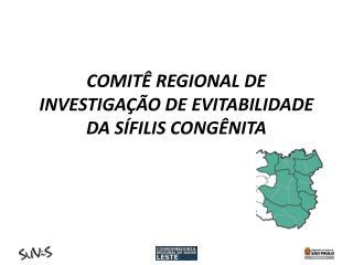 COMIT  REGIONAL DE INVESTIGA  O DE EVITABILIDADE DA S FILIS CONG NITA