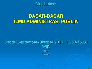 Matrikulasi:  DASAR-DASAR  ILMU ADMINISTRASI PUBLIK
