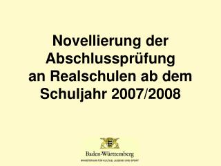 Novellierung der Abschlusspr fung  an Realschulen ab dem Schuljahr 2007