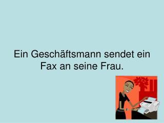 Ein Gesch ftsmann sendet ein Fax an seine Frau.