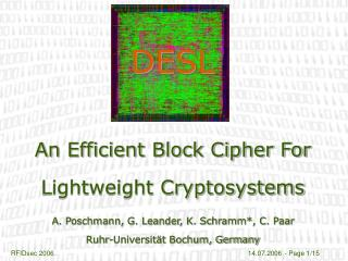 DESL     An Efficient Block Cipher For   Lightweight Cryptosystems  A. Poschmann, G. Leander, K. Schramm, C. Paar  Ruhr-