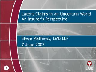 Latent Claims in an Uncertain World An Insurer s Perspective