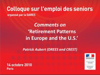 Comments on   Retirement Patterns  in Europe and the U.S.   Patrick Aubert DREES and CREST
