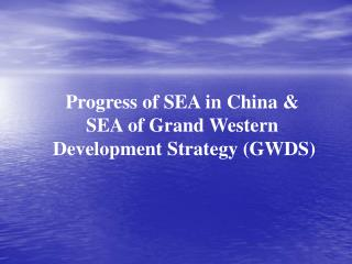 Progress of SEA in China  SEA of Grand Western Development Strategy GWDS