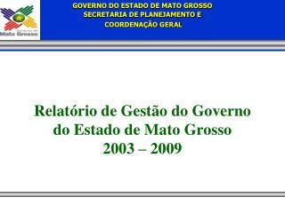Relat rio de Gest o do Governo do Estado de Mato Grosso 2003   2009