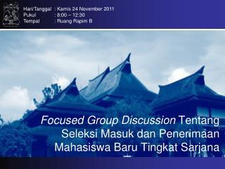 Focused Group Discussion Tentang Seleksi Masuk dan Penerimaan Mahasiswa Baru Tingkat Sarjana