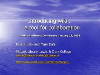 Introducing wiki   a tool for collaboration  Online Northwest Conference, January 21, 2005