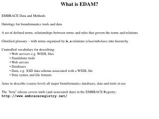 What is EDAM  EMBRACE Data and Methods  Ontology for bioinformatics tools and data  A set of defined terms, relationship