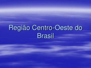 Regi o Centro-Oeste do Brasil
