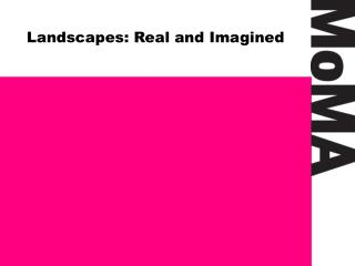 Landscapes: Real and Imagined