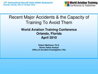 Recent Major Accidents  the Capacity of Training To Avoid Them  World Aviation Training Conference Orlando, Florida Apri