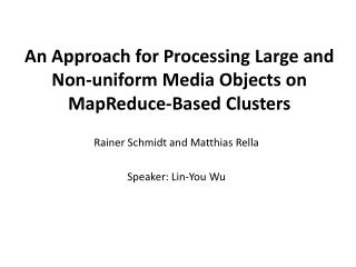 An Approach for Processing Large and Non-uniform Media Objects on MapReduce-Based Clusters
