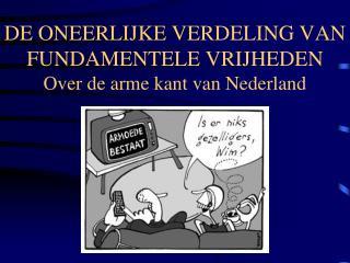 DE ONEERLIJKE VERDELING VAN FUNDAMENTELE VRIJHEDEN Over de arme kant van Nederland