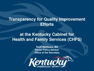 Transparency for Quality Improvement Efforts  at the Kentucky Cabinet for  Health and Family Services CHFS