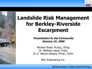 Landslide Risk Management for Berkley-Riverside Escarpment  Presentation to the Community January 16, 2006  Michael Port