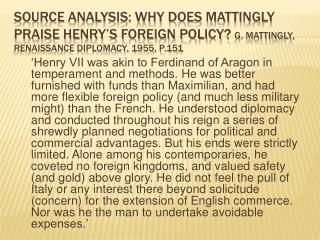 Source Analysis: Why does Mattingly praise Henry s foreign policy G. Mattingly, Renaissance Diplomacy, 1955, p.151