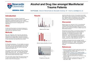 Alcohol and Drug Use amongst Maxillofacial Trauma Patients Dr IP Corbett,  School of Dental Sciences, Newcastle Universi