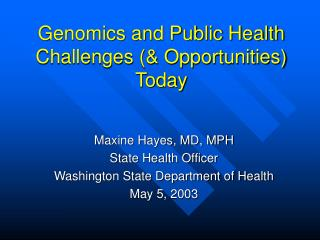 Genomics and Public Health Challenges  Opportunities Today