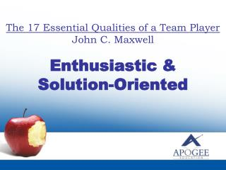 The 17 Essential Qualities of a Team Player John C. Maxwell  Enthusiastic   Solution-Oriented