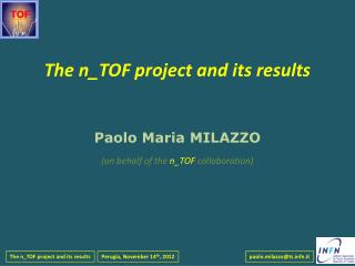 The n_TOF project and its results   Paolo Maria MILAZZO on behalf of the n_TOF collaboration