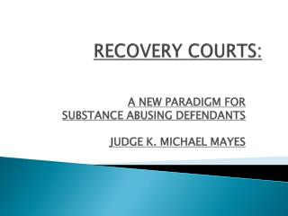 RECOVERY COURTS: