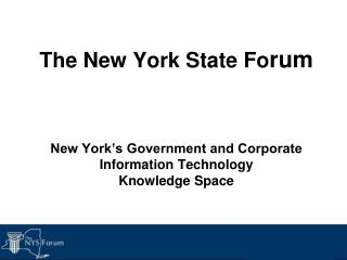 The New York State Forum    New York s Government and Corporate Information Technology  Knowledge Space