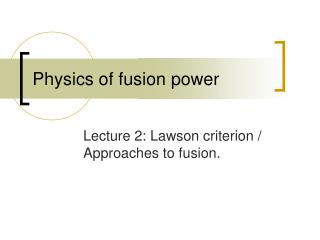Physics of fusion power