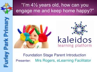 Foundation Stage Parent Introduction Presenter:  Mrs Rogers, eLearning Facilitator
