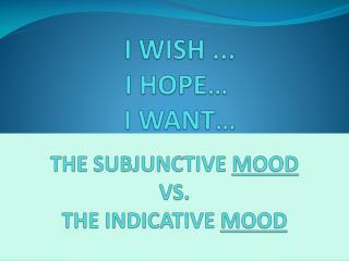 I WISH ... I HOPE   I WANT
