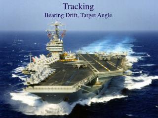 Tracking  Bearing Drift, Target Angle
