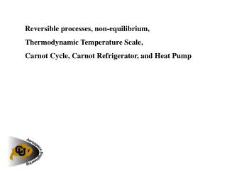 Reversible processes, non-equilibrium,  Thermodynamic Temperature Scale,  Carnot Cycle, Carnot Refrigerator, and Heat Pu