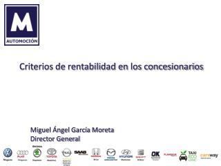 Criterios de rentabilidad en los concesionarios        Miguel  ngel Garc a Moreta  Director General