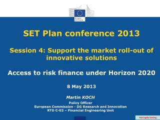 SET Plan conference 2013  Session 4: Support the market roll-out of innovative solutions  Access to risk finance under H