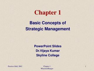 Basic Concepts of  Strategic Management   PowerPoint Slides Dr.Vijaya Kumar Skyline College