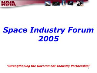 Space Industry Forum 2005     Strengthening the Government-Industry Partnership
