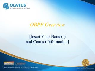 OBPP Overview  [Insert Your Names  and Contact Information]