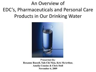 An Overview of EDC s, Pharmaceuticals and Personal Care Products in Our Drinking Water