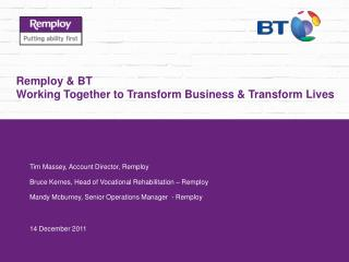Remploy  BT  Working Together to Transform Business  Transform Lives