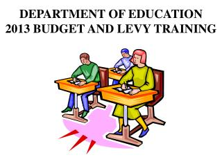 Department of Education  2013 BUDGET AND LEVY TRAINING