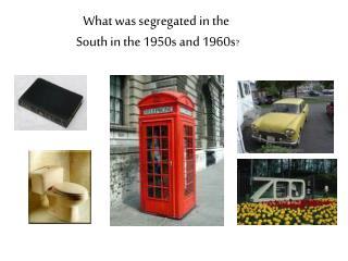 What was segregated in the  South in the 1950s and 1960s