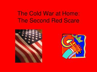 The Cold War at Home: The Second Red Scare