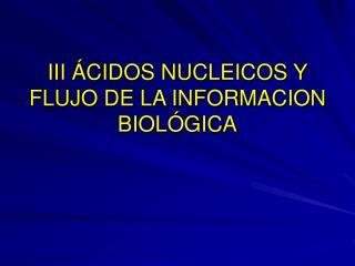 III  CIDOS NUCLEICOS Y FLUJO DE LA INFORMACION BIOL GICA