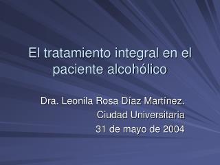 El tratamiento integral en el paciente alcoh lico
